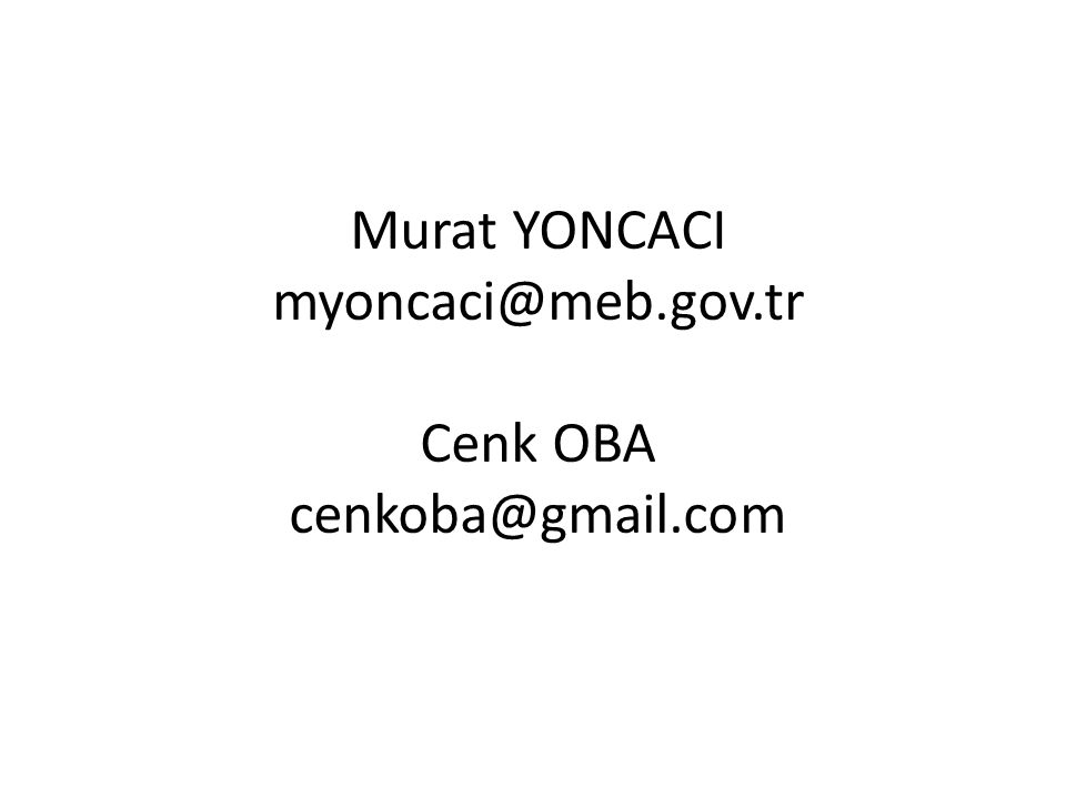 Murat YONCACI myoncaci@meb.gov.tr Cenk OBA cenkoba@gmail.com