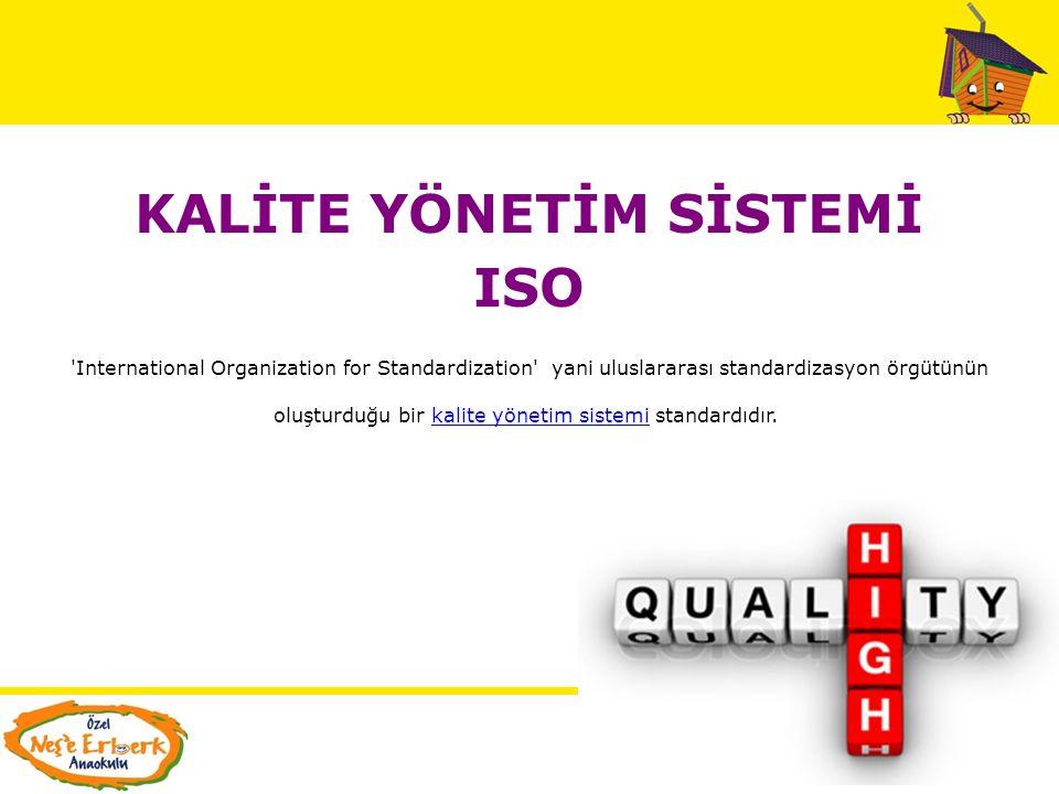 KALİTE YÖNETİM SİSTEMİ ISO International Organization for Standardization yani uluslararası standardizasyon örgütünün oluşturduğu bir kalite yönetim sistemi standardıdır.