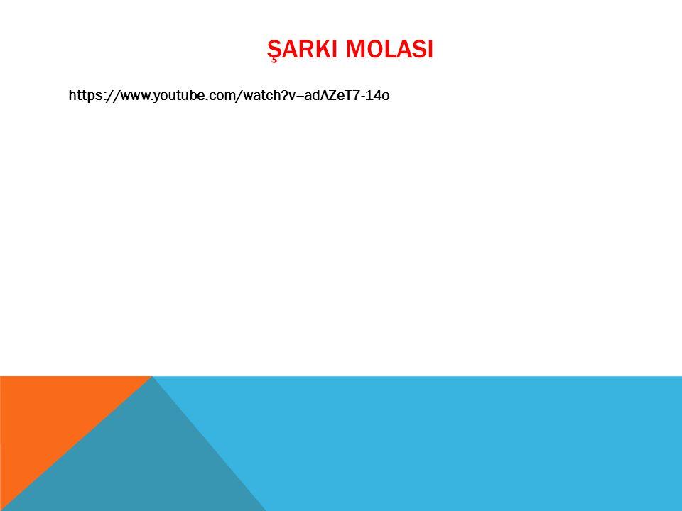 ŞARKI MOLASI https://www.youtube.com/watch?v=adAZeT7-14o