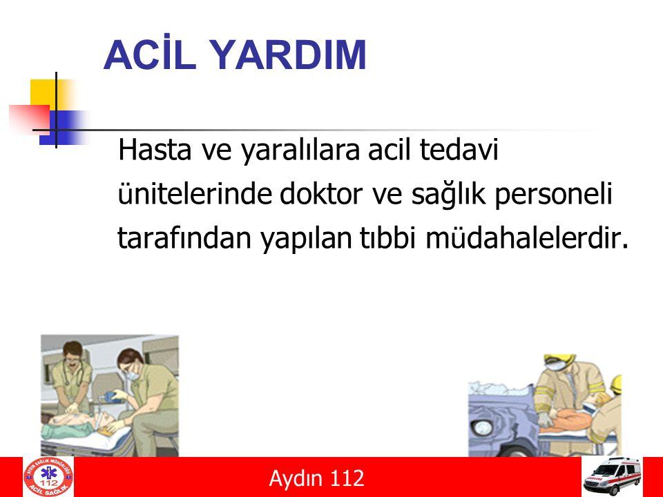 ACİL YARDIM Hasta ve yaralılara acil tedavi ü nitelerinde doktor ve sağlık personeli tarafından yapılan tıbbi m ü dahalelerdir. Aydın 112