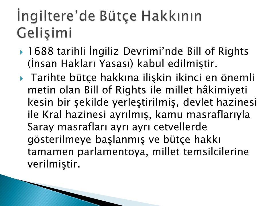  1688 tarihli İngiliz Devrimi'nde Bill of Rights (İnsan Hakları Yasası) kabul edilmiştir.  Tarihte bütçe hakkına ilişkin ikinci en önemli metin olan