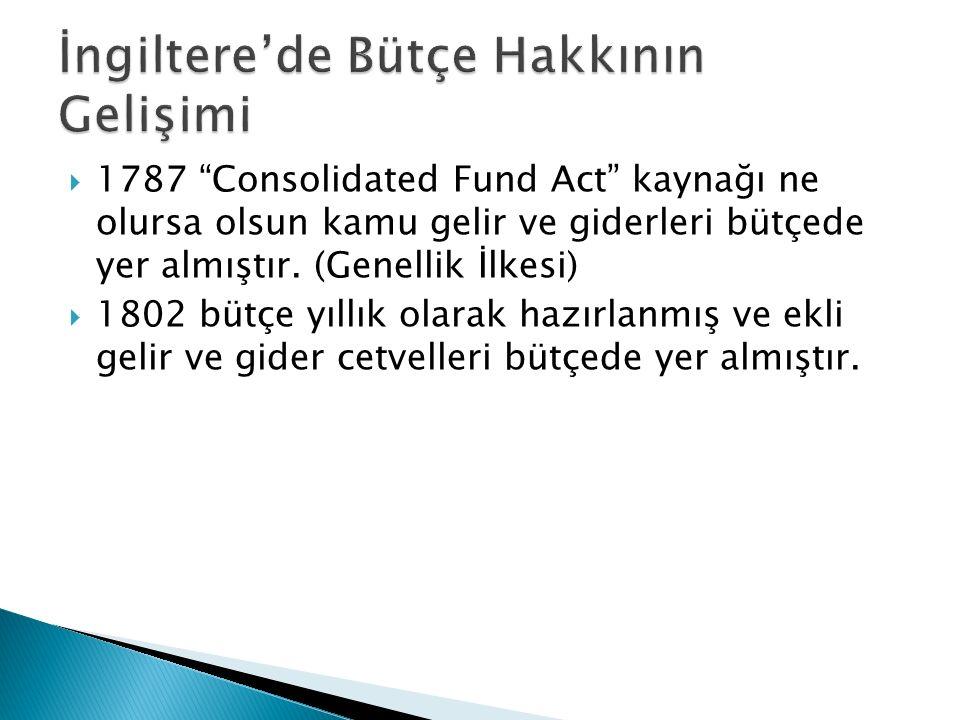 """ 1787 """"Consolidated Fund Act"""" kaynağı ne olursa olsun kamu gelir ve giderleri bütçede yer almıştır. (Genellik İlkesi)  1802 bütçe yıllık olarak hazı"""