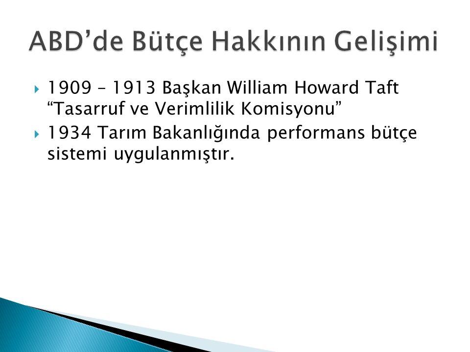 """ 1909 – 1913 Başkan William Howard Taft """"Tasarruf ve Verimlilik Komisyonu""""  1934 Tarım Bakanlığında performans bütçe sistemi uygulanmıştır."""