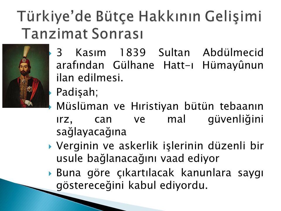  3 Kasım 1839 Sultan Abdülmecid arafından Gülhane Hatt-ı Hümayûnun ilan edilmesi.  Padişah;  Müslüman ve Hıristiyan bütün tebaanın ırz, can ve mal