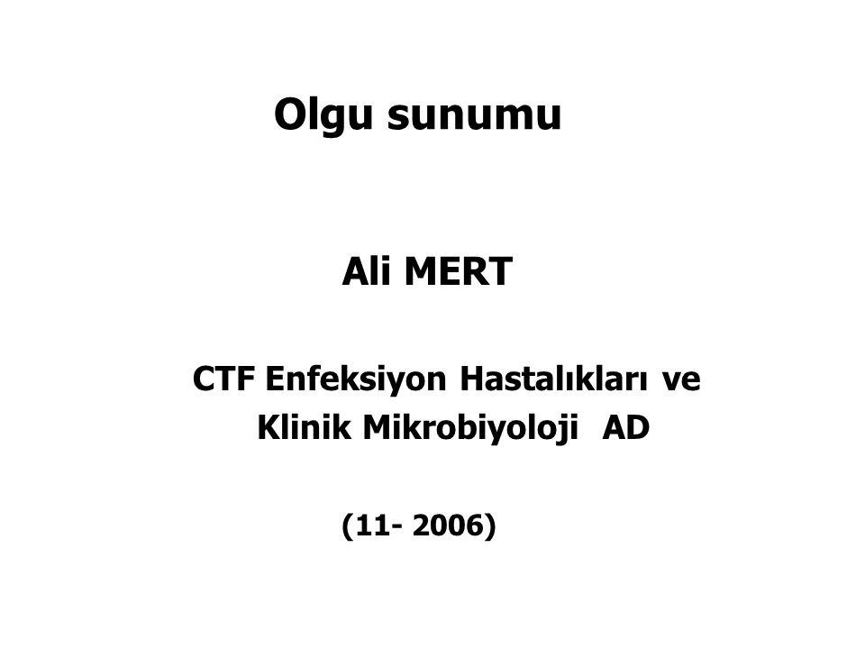 Olgu sunumu Ali MERT CTF Enfeksiyon Hastalıkları ve Klinik Mikrobiyoloji AD (11- 2006)