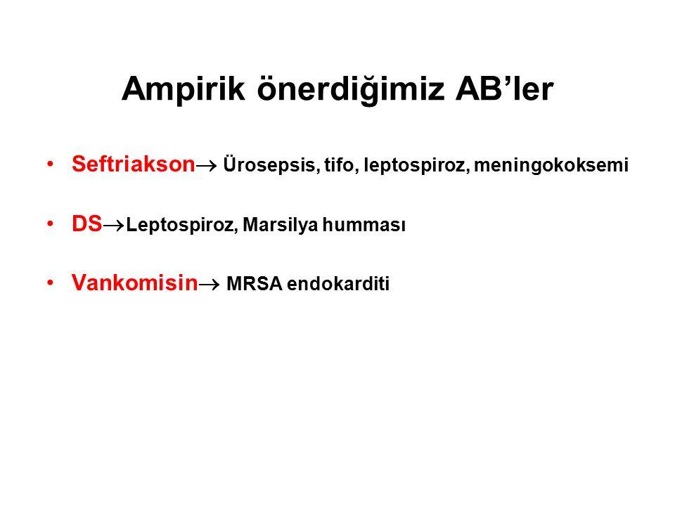 Ampirik önerdiğimiz AB'ler Seftriakson  Ürosepsis, tifo, leptospiroz, meningokoksemi DS  Leptospiroz, Marsilya humması Vankomisin  MRSA endokarditi