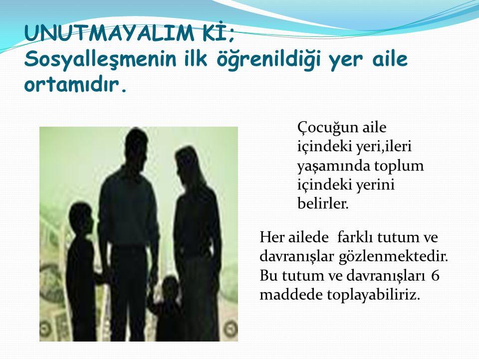 UNUTMAYALIM Kİ; Sosyalleşmenin ilk öğrenildiği yer aile ortamıdır.