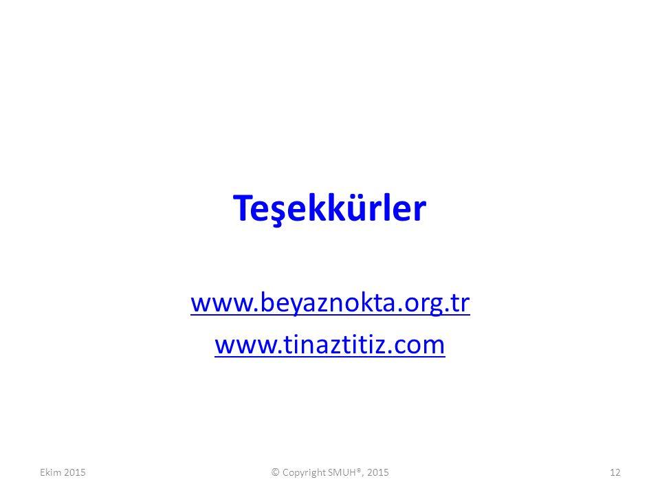Teşekkürler www.beyaznokta.org.tr www.tinaztitiz.com Ekim 2015© Copyright SMUH®, 201512