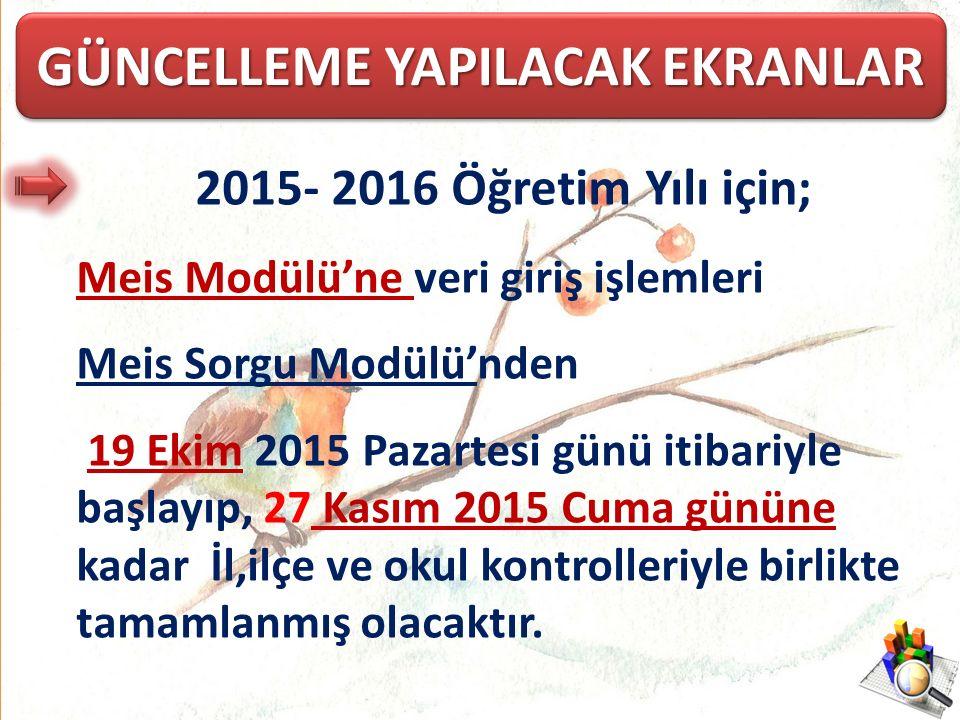 2015- 2016 Öğretim Yılı için; Meis Modülü'ne veri giriş işlemleri Meis Sorgu Modülü'nden 19 Ekim 2015 Pazartesi günü itibariyle başlayıp, 27 Kasım 2015 Cuma gününe kadar İl,ilçe ve okul kontrolleriyle birlikte tamamlanmış olacaktır.