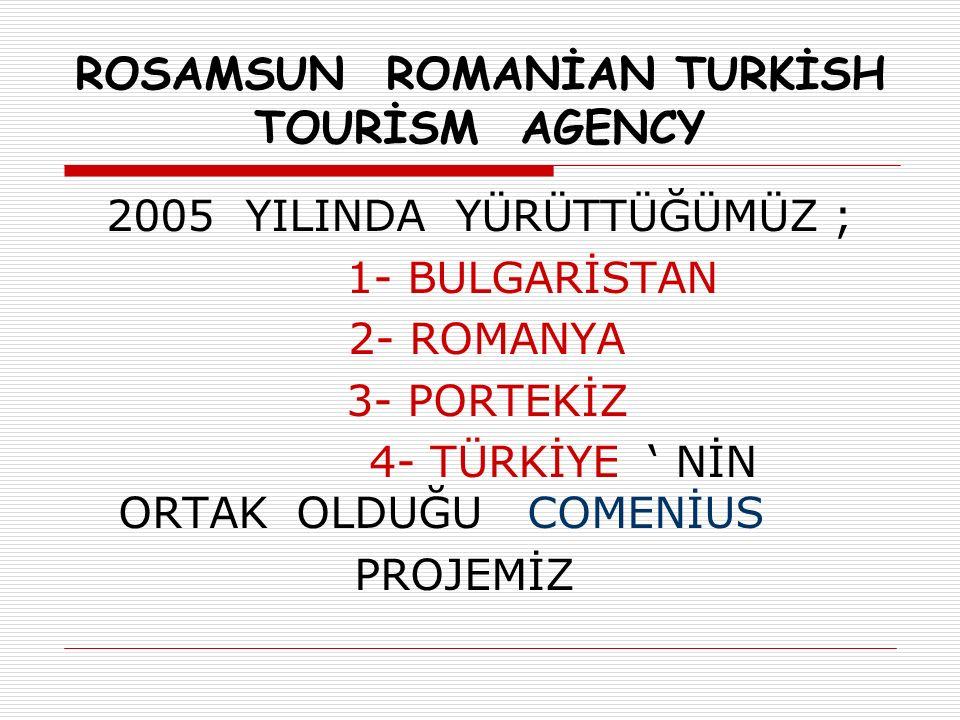 2005 YILINDA YÜRÜTTÜĞÜMÜZ ; 1- BULGARİSTAN 2- ROMANYA 3- PORTEKİZ 4- TÜRKİYE ' NİN ORTAK OLDUĞU COMENİUS PROJEMİZ