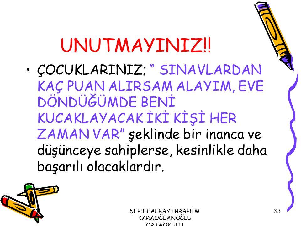 """ŞEHİT ALBAY İBRAHİM KARAOĞLANOĞLU ORTAOKULU 33 UNUTMAYINIZ!! ÇOCUKLARINIZ; """" SINAVLARDAN KAÇ PUAN ALIRSAM ALAYIM, EVE DÖNDÜĞÜMDE BENİ KUCAKLAYACAK İKİ"""