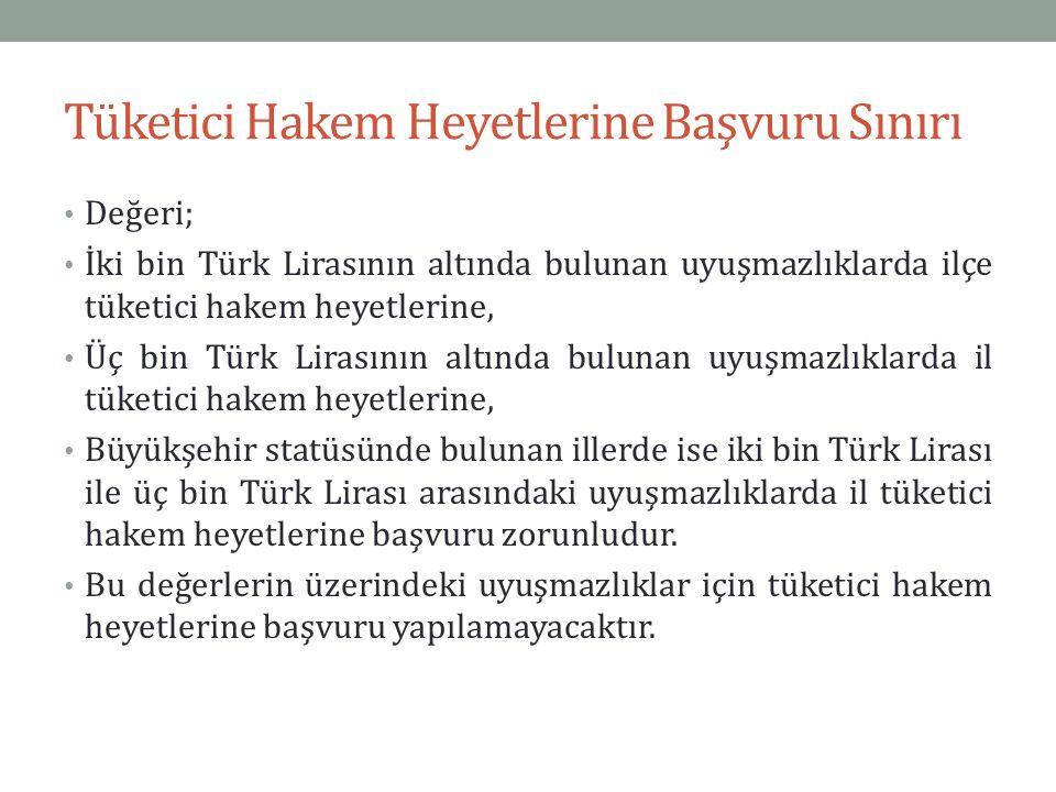 Tüketici Hakem Heyetlerine Başvuru Sınırı Değeri; İki bin Türk Lirasının altında bulunan uyuşmazlıklarda ilçe tüketici hakem heyetlerine, Üç bin Türk