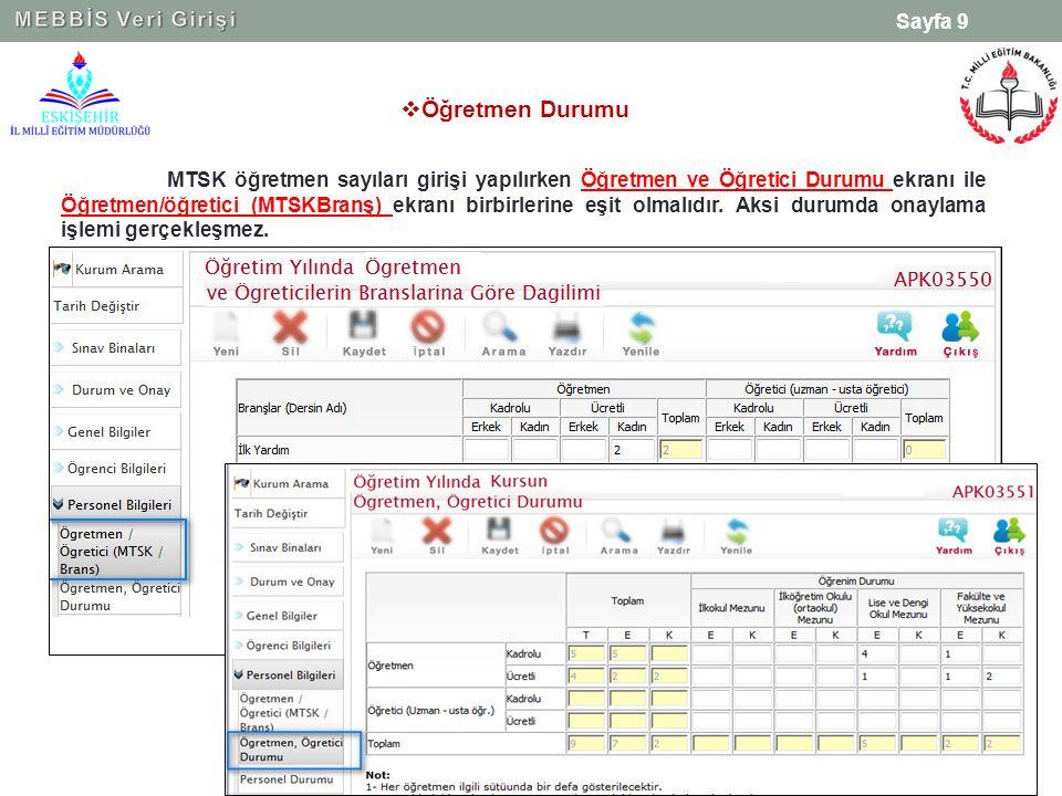 Sayfa 9 MTSK öğretmen sayıları girişi yapılırken Öğretmen ve Öğretici Durumu ekranı ile Öğretmen/öğretici (MTSKBranş) ekranı birbirlerine eşit olmalıdır.