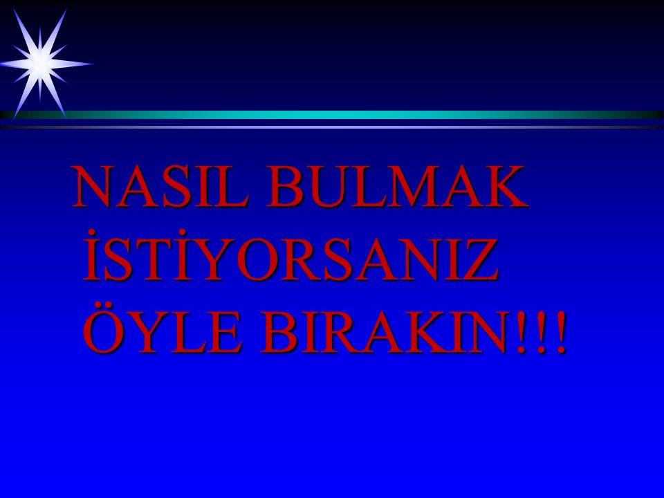 NASIL BULMAK İSTİYORSANIZ ÖYLE BIRAKIN!!! NASIL BULMAK İSTİYORSANIZ ÖYLE BIRAKIN!!!