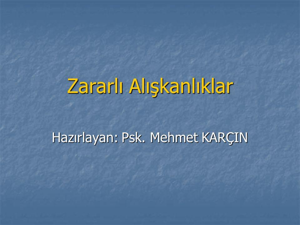 Zararlı Alışkanlıklar Hazırlayan: Psk. Mehmet KARÇIN