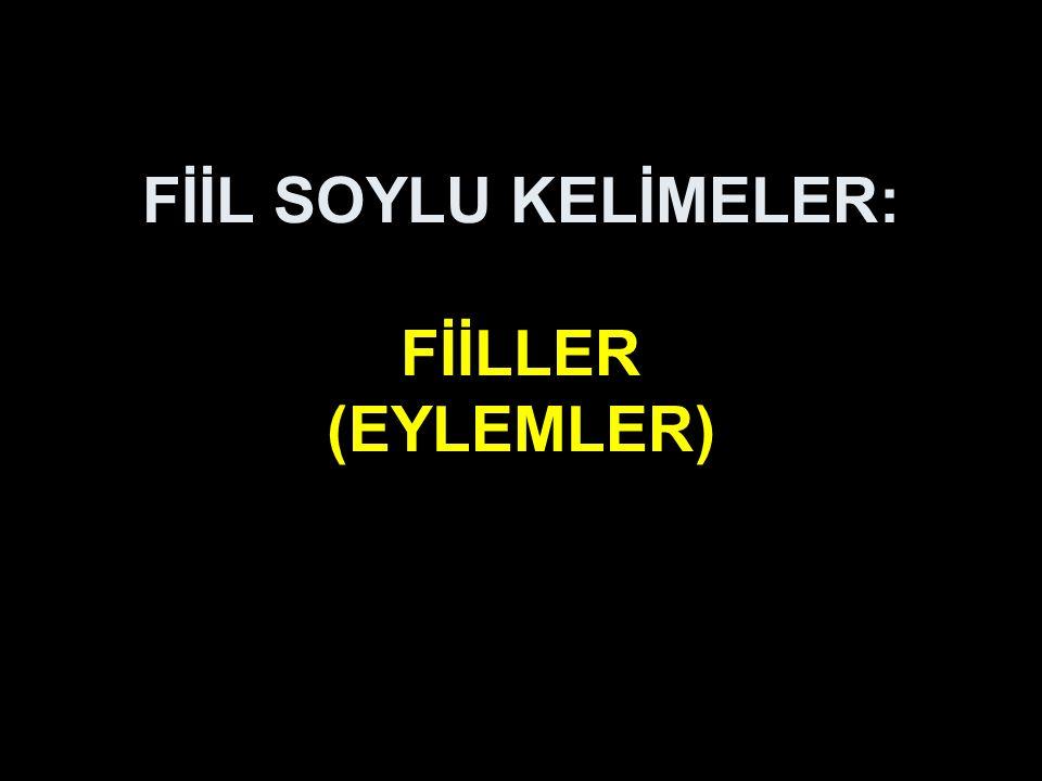 FİİL SOYLU KELİMELER: FİİLLER (EYLEMLER)