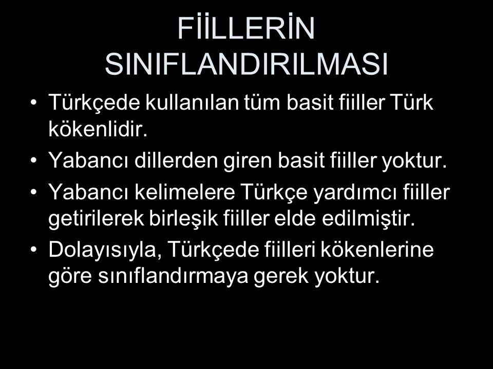FİİLLERİN SINIFLANDIRILMASI Türkçede kullanılan tüm basit fiiller Türk kökenlidir.