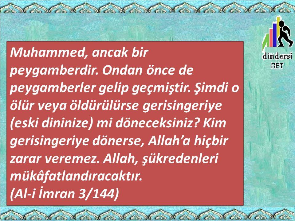 Muhammed, ancak bir peygamberdir. Ondan önce de peygamberler gelip geçmiştir. Şimdi o ölür veya öldürülürse gerisingeriye (eski dininize) mi döneceksi
