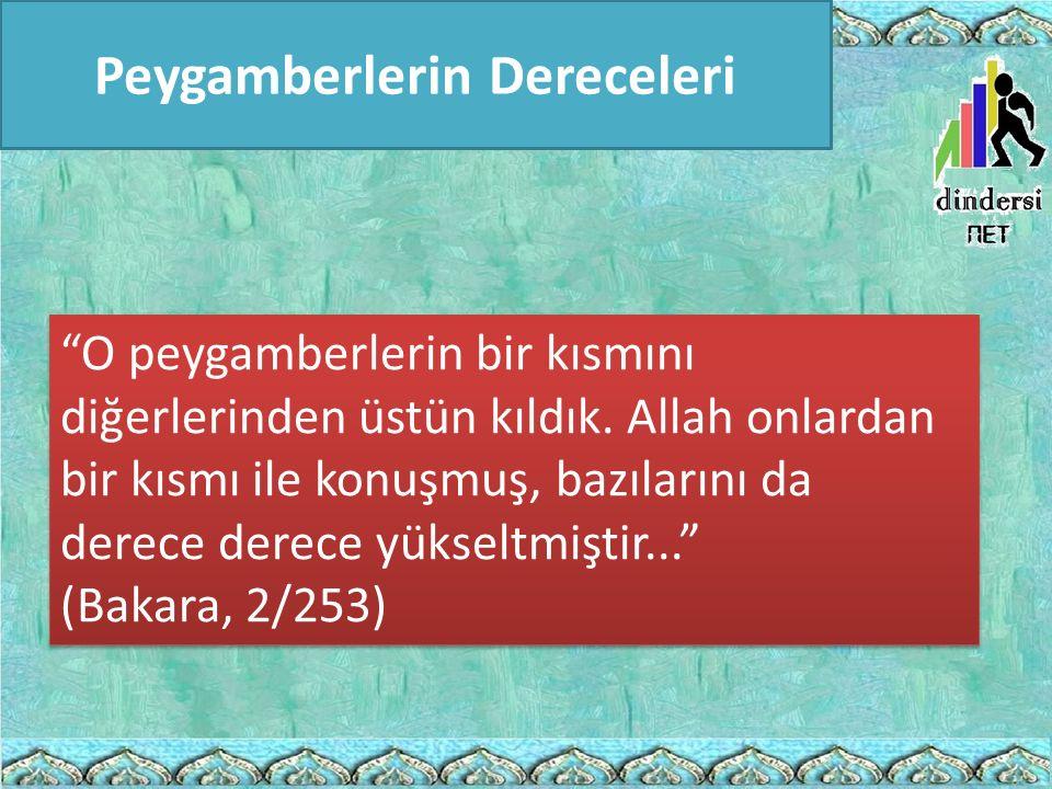 """""""O peygamberlerin bir kısmını diğerlerinden üstün kıldık. Allah onlardan bir kısmı ile konuşmuş, bazılarını da derece derece yükseltmiştir..."""" (Bakara"""