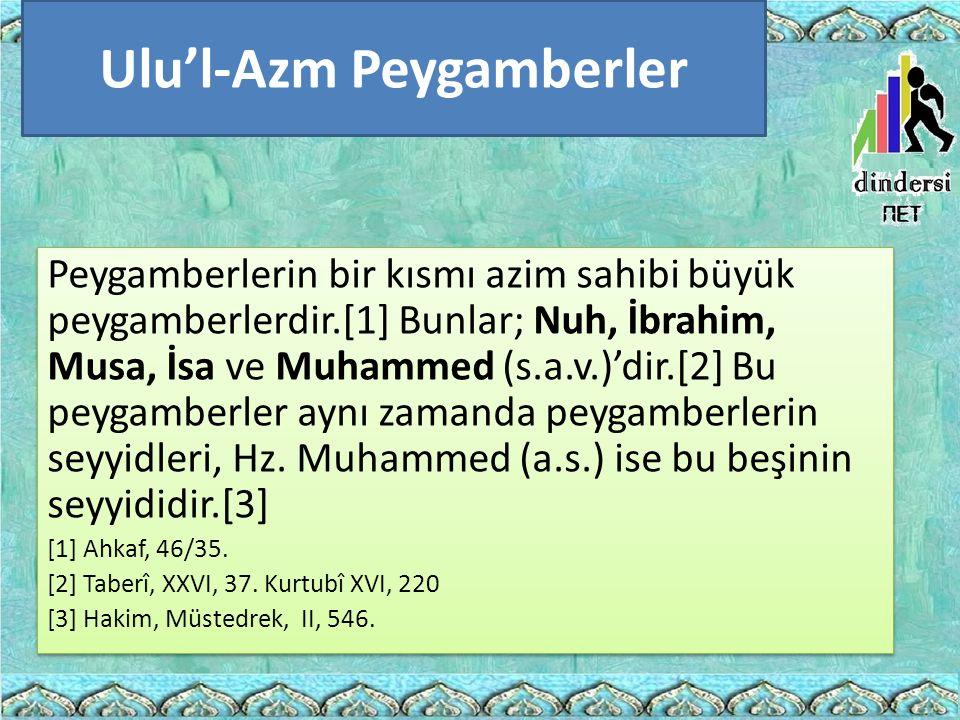 Ulu'l-Azm Peygamberler Peygamberlerin bir kısmı azim sahibi büyük peygamberlerdir.[1] Bunlar; Nuh, İbrahim, Musa, İsa ve Muhammed (s.a.v.)'dir.[2] Bu