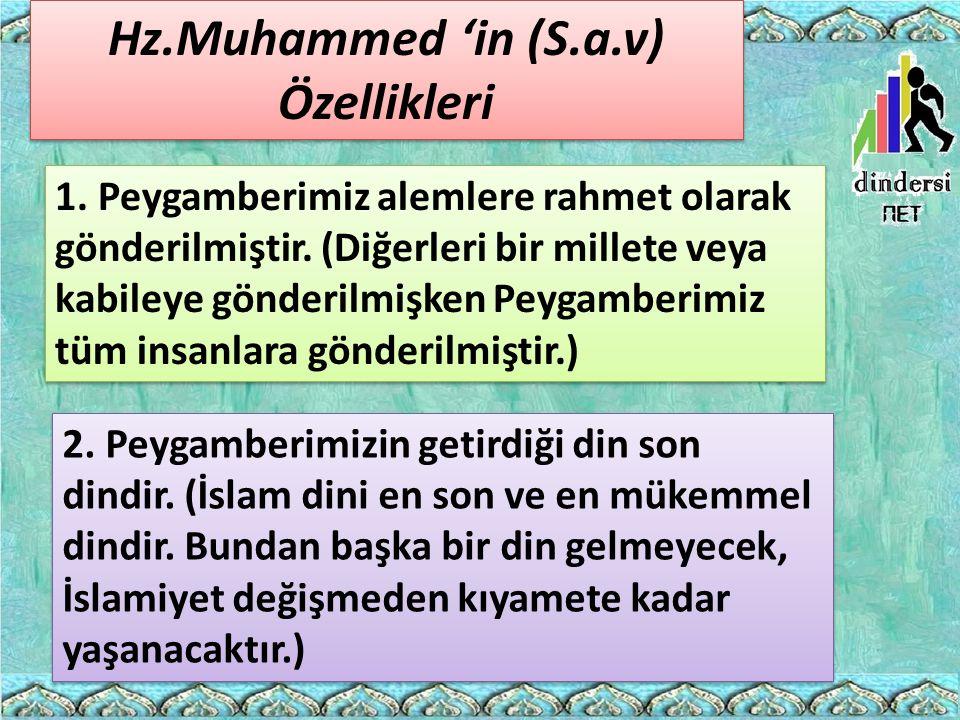 1. Peygamberimiz alemlere rahmet olarak gönderilmiştir. (Diğerleri bir millete veya kabileye gönderilmişken Peygamberimiz tüm insanlara gönderilmiştir
