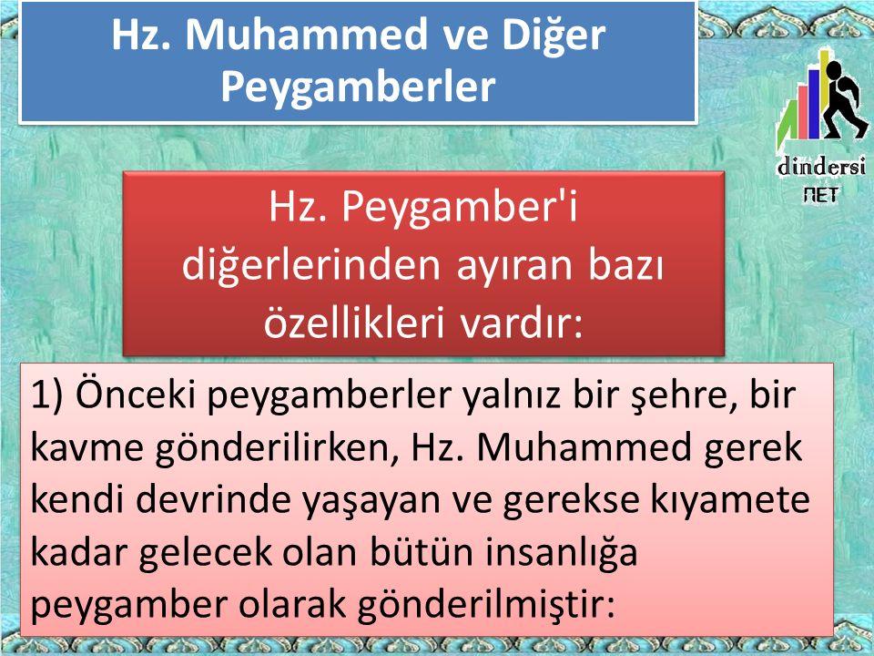 Hz. Muhammed ve Diğer Peygamberler 1) Önceki peygamberler yalnız bir şehre, bir kavme gönderilirken, Hz. Muhammed gerek kendi devrinde yaşayan ve gere