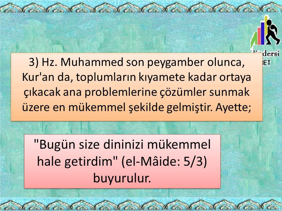 3) Hz. Muhammed son peygamber olunca, Kur'an da, toplumların kıyamete kadar ortaya çıkacak ana problemlerine çözümler sunmak üzere en mükemmel şekilde