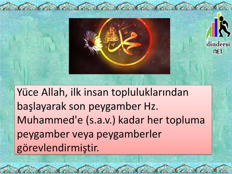 Yüce Allah, ilk insan topluluklarından başlayarak son peygamber Hz. Muhammed'e (s.a.v.) kadar her topluma peygamber veya peygamberler görevlendirmişti