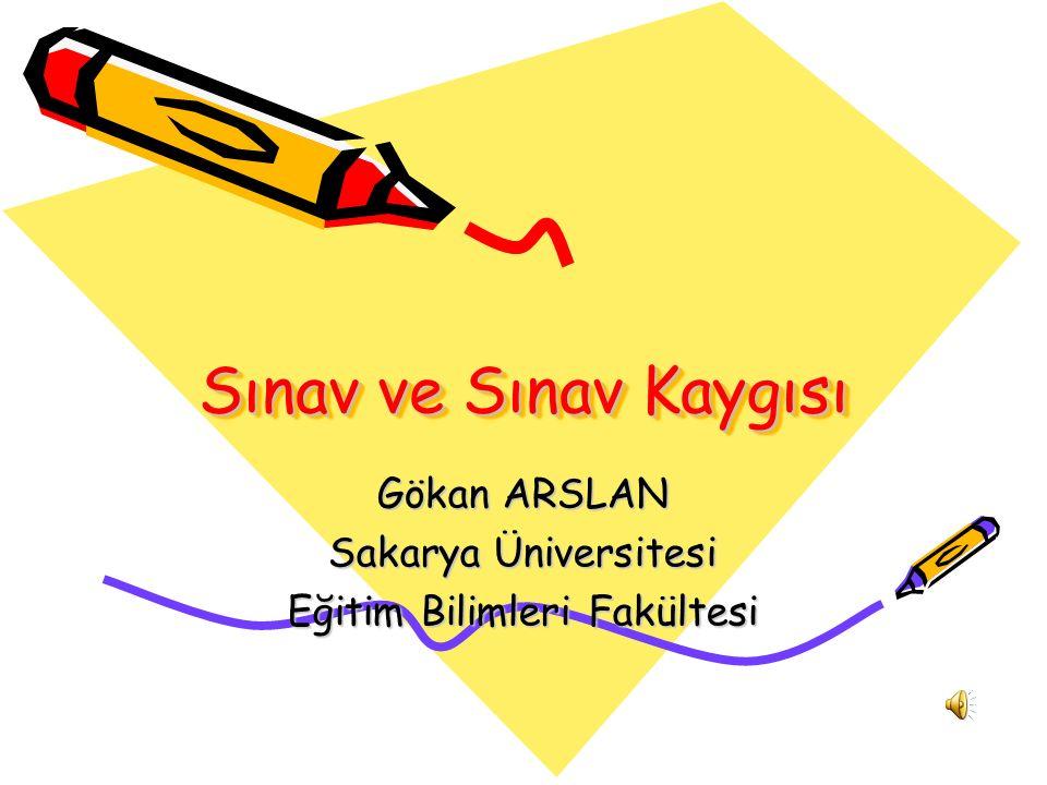 Sınav ve Sınav Kaygısı Gökan ARSLAN Sakarya Üniversitesi Eğitim Bilimleri Fakültesi