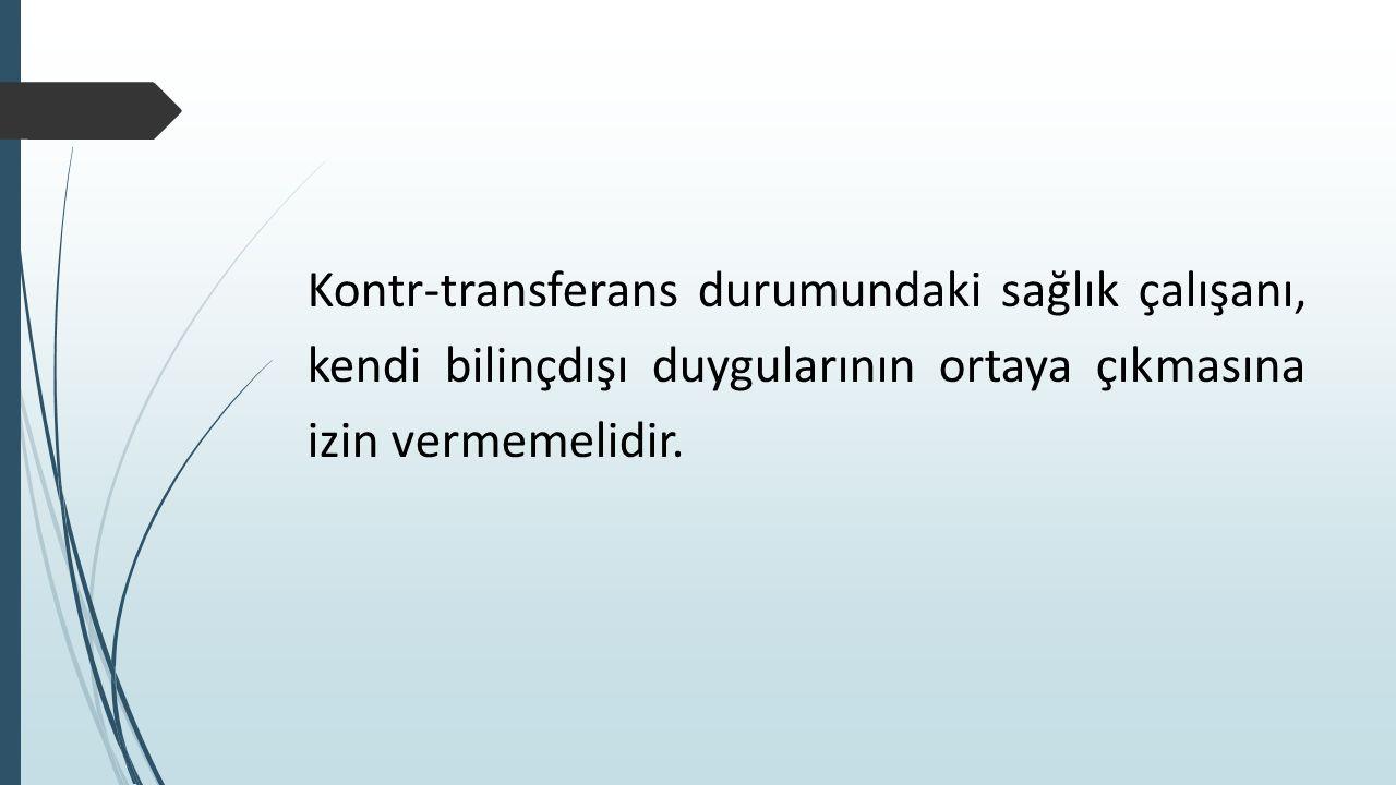 Kontr-transferans durumundaki sağlık çalışanı, kendi bilinçdışı duygularının ortaya çıkmasına izin vermemelidir.