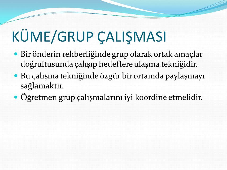 KÜME/GRUP ÇALIŞMASI Bir önderin rehberliğinde grup olarak ortak amaçlar doğrultusunda çalışıp hedeflere ulaşma tekniğidir.