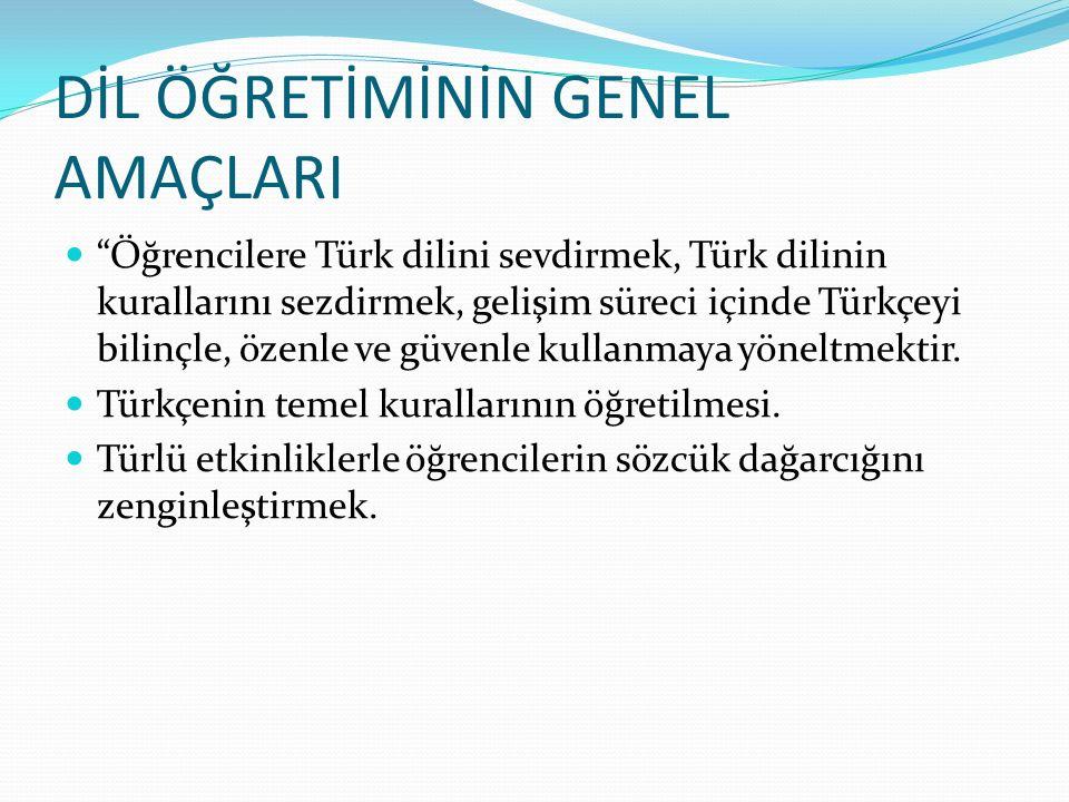 DİL ÖĞRETİMİNİN GENEL AMAÇLARI Öğrencilere Türk dilini sevdirmek, Türk dilinin kurallarını sezdirmek, gelişim süreci içinde Türkçeyi bilinçle, özenle ve güvenle kullanmaya yöneltmektir.