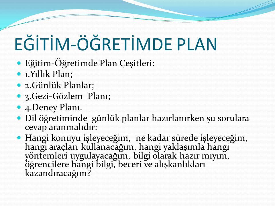EĞİTİM-ÖĞRETİMDE PLAN Eğitim-Öğretimde Plan Çeşitleri: 1.Yıllık Plan; 2.Günlük Planlar; 3.Gezi-Gözlem Planı; 4.Deney Planı.