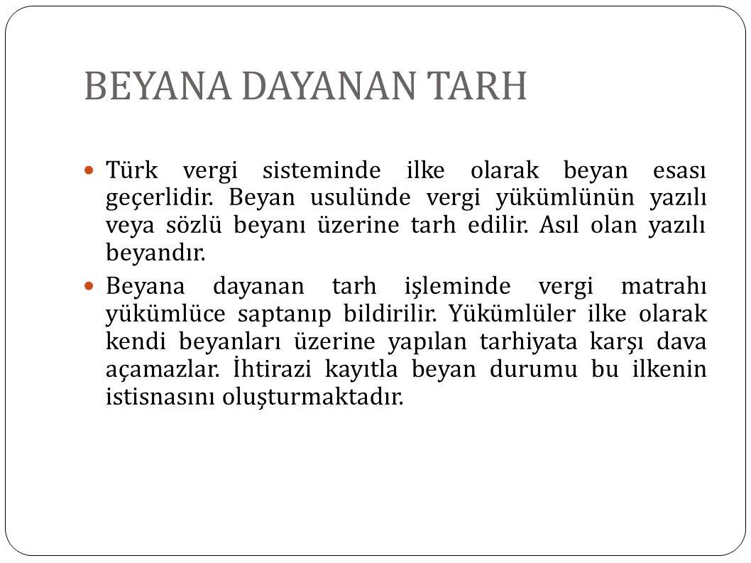 BEYANA DAYANAN TARH Türk vergi sisteminde ilke olarak beyan esası geçerlidir. Beyan usulünde vergi yükümlünün yazılı veya sözlü beyanı üzerine tarh ed