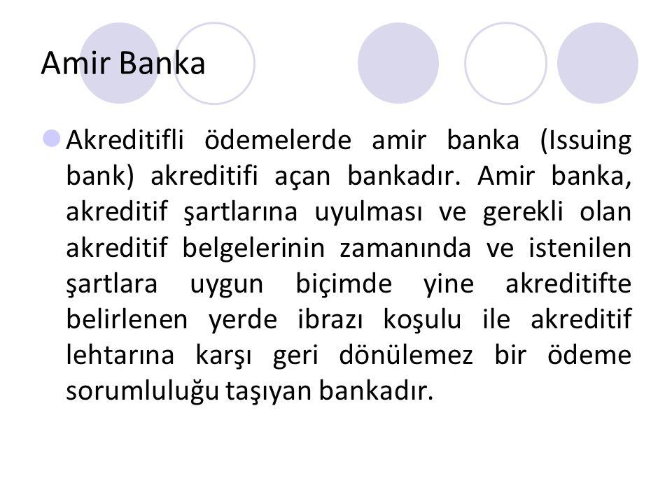 Amir Banka Akreditifli ödemelerde amir banka (Issuing bank) akreditifi açan bankadır.