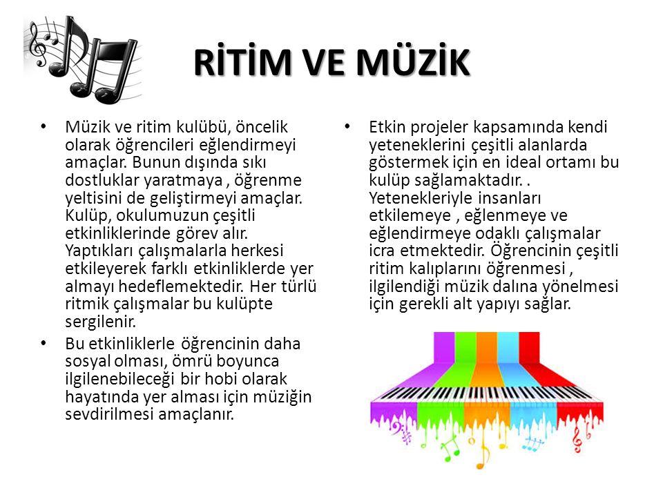 RİTİM VE MÜZİK Müzik ve ritim kulübü, öncelik olarak öğrencileri eğlendirmeyi amaçlar.