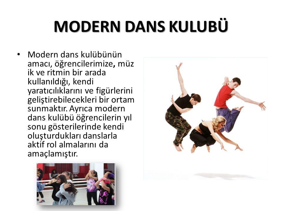 MODERN DANS KULUBÜ Modern dans kulübünün amacı, öğrencilerimize, müz ik ve ritmin bir arada kullanıldığı, kendi yaratıcılıklarını ve figürlerini geliştirebilecekleri bir ortam sunmaktır.