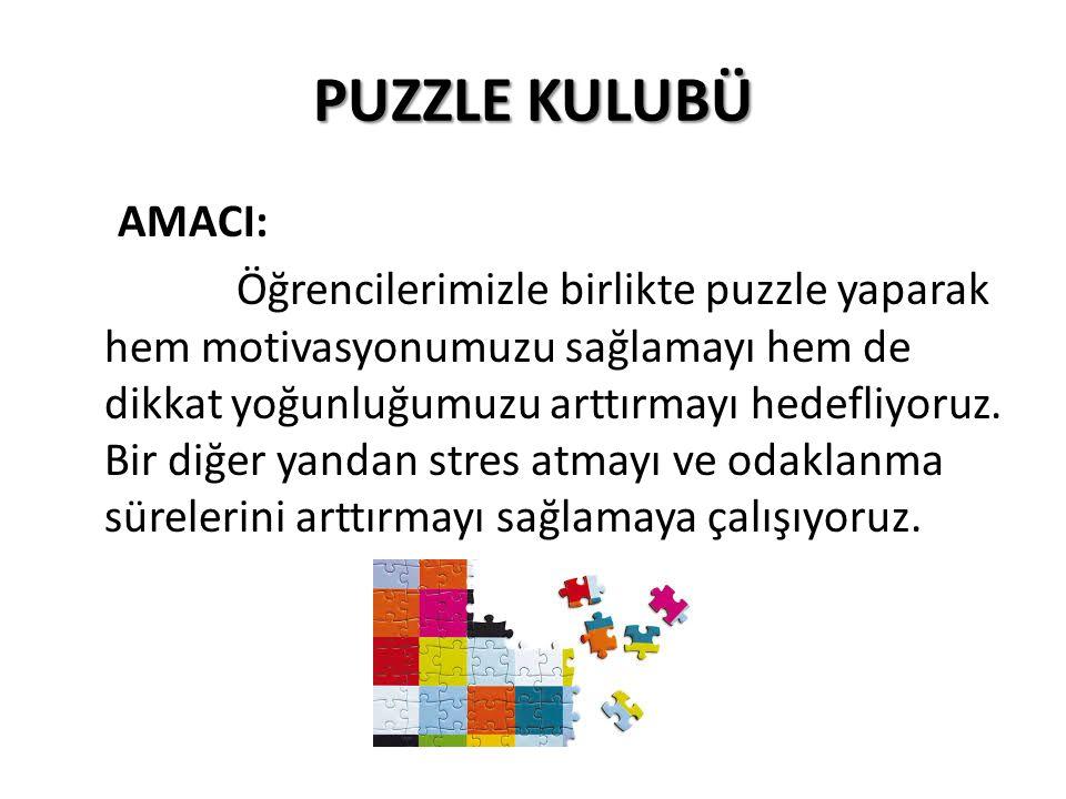 PUZZLE KULUBÜ AMACI: Öğrencilerimizle birlikte puzzle yaparak hem motivasyonumuzu sağlamayı hem de dikkat yoğunluğumuzu arttırmayı hedefliyoruz.