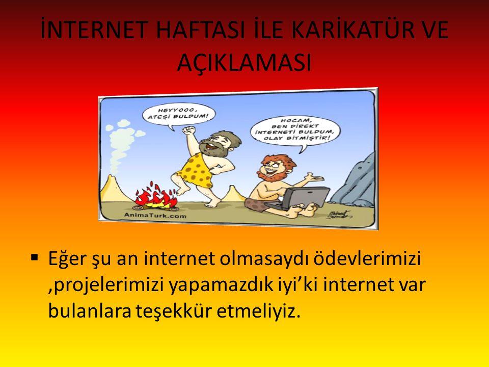 İNTERNET HAFTASININ AMACI Günümüzde internet haftaları tartışılmayacak derecede çok olduğu ve internetin dünya tarihindeki belkide önemli icattır.