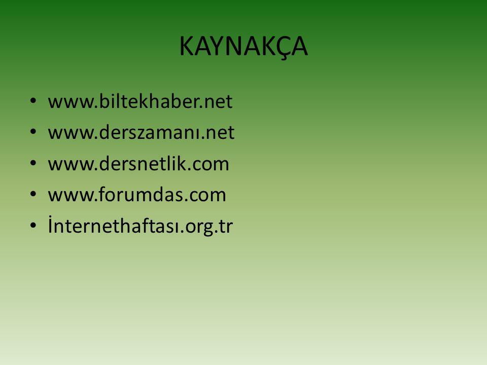 KAYNAKÇA www.biltekhaber.net www.derszamanı.net www.dersnetlik.com www.forumdas.com İnternethaftası.org.tr