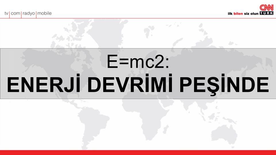 E=mc2: ENERJİ DEVRİMİ PEŞİNDE