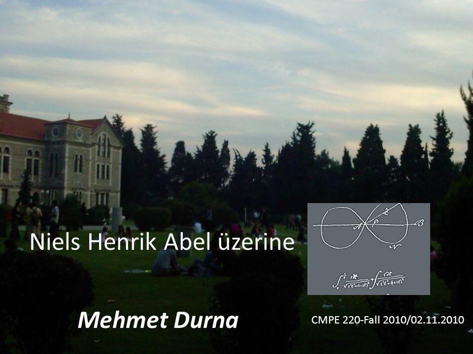 Niels Henrik Abel üzerine CMPE 220-Fall 2010/02.11.2010 Mehmet Durna