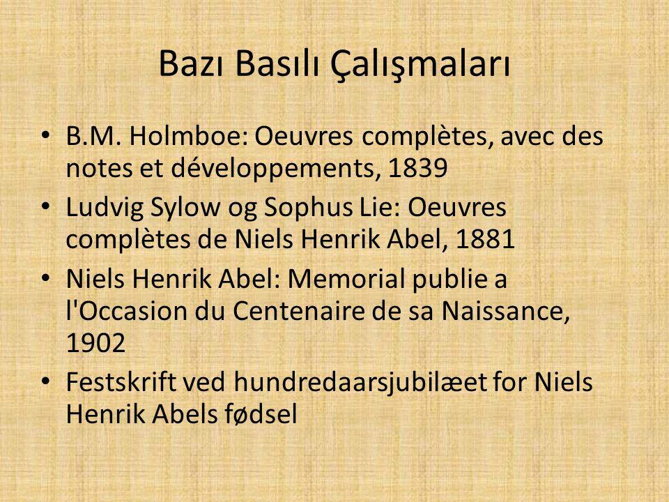 Bazı Basılı Çalışmaları B.M. Holmboe: Oeuvres complètes, avec des notes et développements, 1839 Ludvig Sylow og Sophus Lie: Oeuvres complètes de Niels