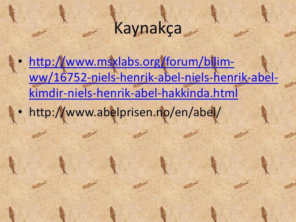 Kaynakça http://www.msxlabs.org/forum/bilim- ww/16752-niels-henrik-abel-niels-henrik-abel- kimdir-niels-henrik-abel-hakkinda.html http://www.msxlabs.o