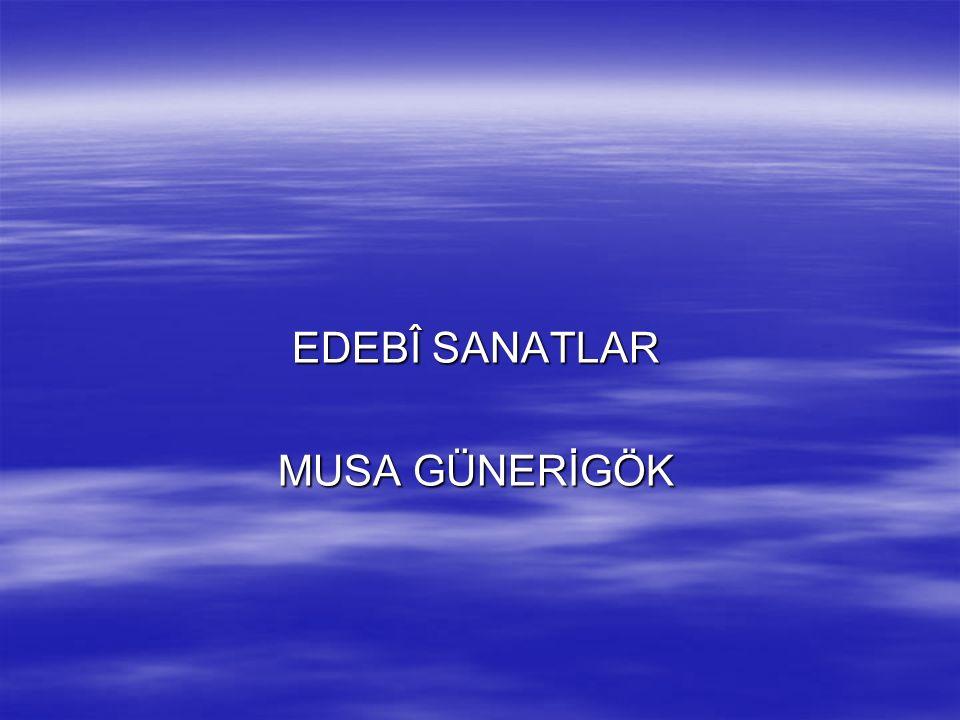 EDEBÎ SANATLAR MUSA GÜNERİGÖK