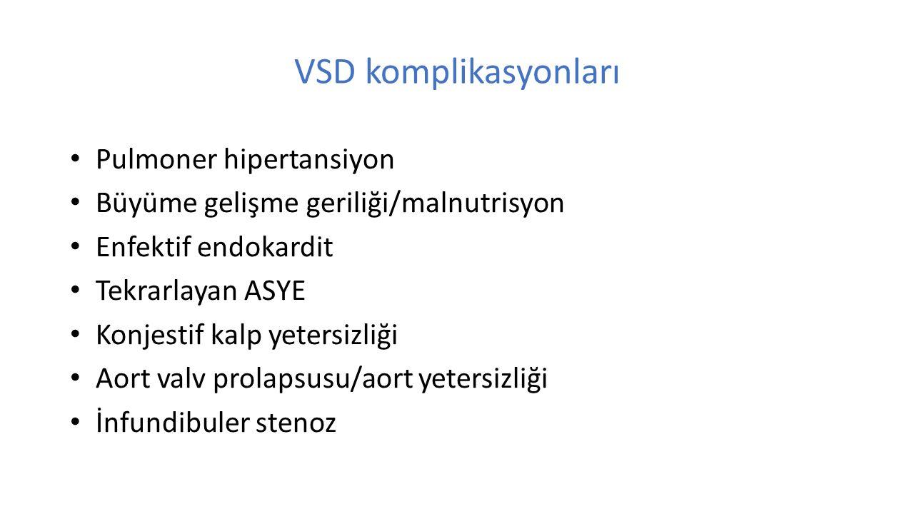 VSD komplikasyonları Pulmoner hipertansiyon Büyüme gelişme geriliği/malnutrisyon Enfektif endokardit Tekrarlayan ASYE Konjestif kalp yetersizliği Aort valv prolapsusu/aort yetersizliği İnfundibuler stenoz