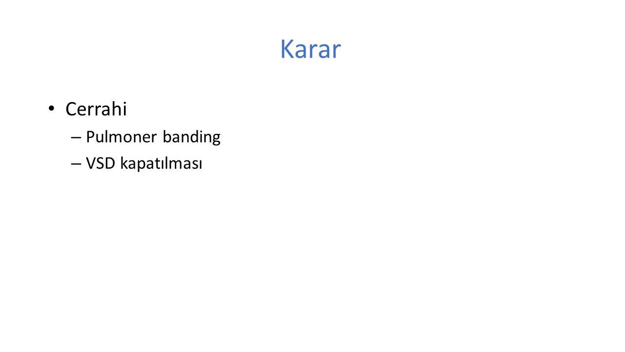 Karar Cerrahi – Pulmoner banding – VSD kapatılması