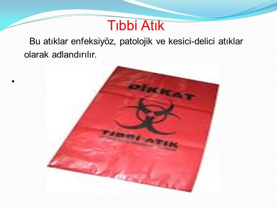 Tıbbi Atık Bu atıklar enfeksiyöz, patolojik ve kesici-delici atıklar olarak adlandırılır.