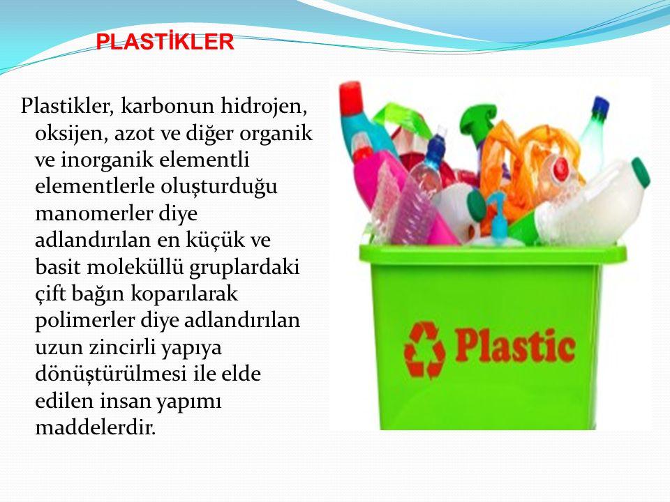 PLASTİKLER Plastikler, karbonun hidrojen, oksijen, azot ve diğer organik ve inorganik elementli elementlerle oluşturduğu manomerler diye adlandırılan