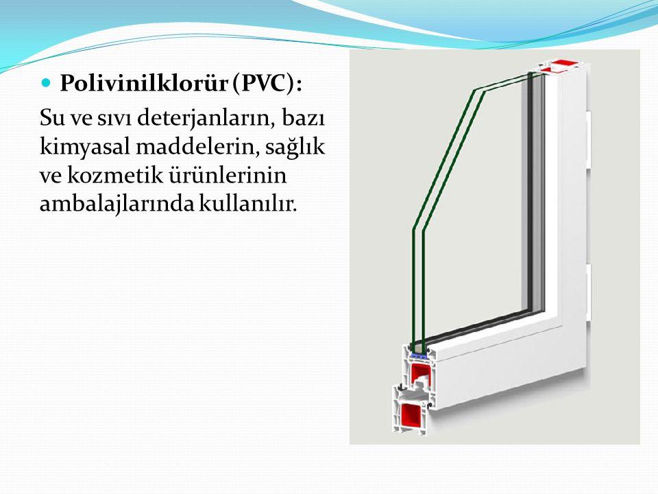 Polivinilklorür (PVC): Su ve sıvı deterjanların, bazı kimyasal maddelerin, sağlık ve kozmetik ürünlerinin ambalajlarında kullanılır.